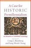 A Case for Historic Premillennialism : An Alternative to Left Behind Eschatology, Chung, Sung Wook, 0801035961
