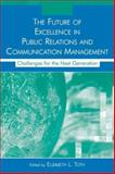 The Future of Excellence in Public Relations and Communication Management : Challenges for the Next Generation, Grunig, James E. and Grunig, Larissa A., 0805855963