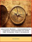 Melchior Russen ... Eidgenössische Chronik: Geschrieben Im Jahre 1482, Herausg. Von J. Schneller, Melchior Russ, 1142735966
