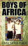 Boys of Africa, Linda Pierce Plues, 1462055966