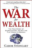The War for Wealth : The True Story of Globalization, or Why the Flat World Is Broken, Steingart, Gabor, 0071545964