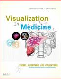 Visualization in Medicine : Theory, Algorithms, and Applications, Preim, Bernhard and Bartz, Dirk, 0123705967