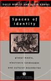 Spaces of Identity : Global Media, Electronic Landscapes and Cultural Boundaries, Morley, David and Robins, Kevin, 0415095964