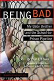Being Bad : My Baby Brother and the School-To-Prison Pipeline, Laura, Crystal T., 0807755966