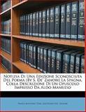 Notizia Di una Edizione Sconosciuta Del Poema [by S de' Zanobi] la Spagna, Colla Descrizione Di un Opuscolo Impresso Da Aldo Manuzio, Paolo Antonio Tosi and Sostegno De'. Zanobi, 1148075968