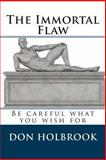 The Immortal Flaw, Don Allen Holbrook, 1494275961
