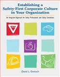 Establishing a Safety-First Corporate Culture in Your Organization : An Integrated Approach for Safety Professionals and Safety Committees, Goetsch, David L., 0135025974