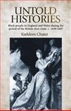 Untold Histories : Black People in England and Wales During the Period of the British Slave Trade, C. 1660-1807, Chater, Kathleen, 0719085977