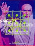 Staging a Revolution : The Art of Persuasion in the Islamic Republic of Iran, Chelkowski, Peter J. and Dabashi, Hamid, 0814715974