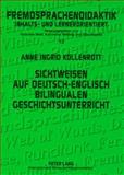 Sichtweisen auf deutsch-englisch bilingualen Geschichtsunterricht : Eine empirische Studie mit Fokus auf interkulturelles Lernen, Kollenrott, Anne Ingrid, 3631575971
