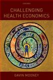 Challenging Health Economics, Gavin Mooney, 019923597X
