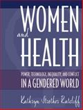 Women and Health : Power, Technology, Inequality and Conflict in a Gendered World, Ratcliff, Kathryn S., 0205305970
