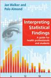 Interpreting Statistical Findings : A Guide for Health Professionals and Students, Walker, Jan and Almond, Palo, 0335235972