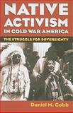 Native Activism in Cold War America : The Struggle for Sovereignty, Cobb, Daniel, 0700615970