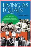 Living As Equals : How Three White Communities Struggled to Make Interracial Connections During the Civil Rights Era, Palmer, Phyllis, 0826515975