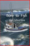 Born to Fish Port Orford Style, Bill Hunt, 1495905977