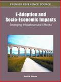 E-Adoption and Socio-Economic Impacts : Emerging Infrastructural Effects, Sushil K. Sharma, 1609605977