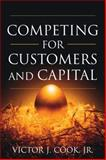 Competing for Customers and Capital, Cook, Victor J., Jr., 0324405979