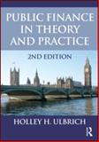 Public Finance in Theory and Practice Second Edition, Ulbrich, Holley H., 041558597X