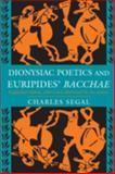 Dionysiac Poetics and Euripides' Bacchae, Segal, Charles, 069101597X