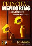 Principal Mentoring : A Safe, Simple, and Supportive Approach, Weingartner, Carl J., 1412965977