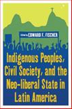 Indigenous Peoples, Civil Society, and the Neo-Liberal State in Latin America, Fischer, 1845455975