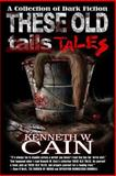 These Old Tales, Kenneth Cain, 1475255977