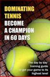 Dominating Tennis Become a Champion in 60 Days, Ryan Guldberg, 148102597X