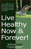 Live Healthy Now and Forever, Jeffrey Laign, 1892975971
