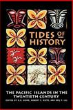 Tides of History : The Pacific Islands in the Twentieth Century, , 0824815971