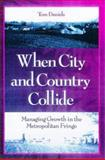 When City and Country Collide : Managing Growth in the Metropolitan Fringe, Daniels, Tom, 1559635975