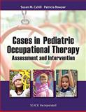 Cases in Pediatric Occupational Therapy : Assessment and Intervention, Cahill, Susan M. and Bowyer, Patricia, 1617115975