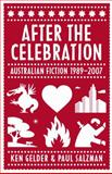 After the Celebration : Australian Fiction 1989-2007, Gelder, Ken and Salzman, Paul, 0522855970