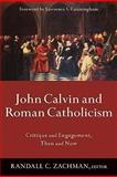 John Calvin and Roman Catholicism : Critique and Engagement, Then and Now, , 080103597X