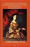 Clßsicos de la Literatura Hispanoamericana Colonial en Su Contexto Sociohist=Rico 9780915745975
