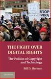 The Fight over Digital Rights : The Politics of Copyright and Technology, Herman, Bill D., 1107015979