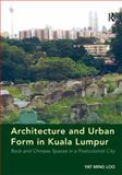 Postcolonial Architecture and Chinese Urban Spaces in Kuala Lumpur, Loo, Yat Ming, 1409445976