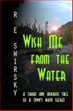 Wish Me from the Water, R. Swirsky and Ray Swirsky, 1482095971