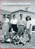Alien Neighbors, Foreign Friends : Asian Americans, Housing, and the Transformation of Urban California, Brooks, Charlotte and Brooks, C., 0226075974
