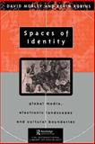 Spaces of Identity : Global Media, Electronic Landscapes and Cultural Boundaries, Morley, David and Robins, Kevin, 0415095972