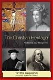 Christian Heritage : Problems and Prospects, Anastaplo, George, 073913597X