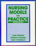 Nursing Models for Practice, Pearson, Alan and Vaughan, Barbara, 0750615974