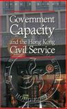 Government Capacity and the Hong Kong Civil Service, Burns, John P., 0195905970