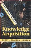A Practical Guide to Knowledge Acquisition, Scott, A. Carlisle and Clayton, Jan E., 0201145979