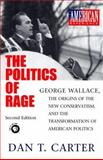 The Politics of Rage : George Wallace, the Origins of the New Conservatism, and the Transformation of American Politics, Carter, Dan T., 0807125970