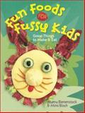 Fun Foods for Fussy Kids, Mumu Bienenstock and Mimi Bloch, 1402705972