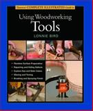 Taunton's Complete Illustrated Guide to Using Woodworking Tools, Lonnie Bird, 1561585971