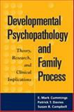 Developmental Psychopathology and Family Process : Theory, Research, and Clinical Implications, Cummings, E. Mark and Davies, Patrick T., 1572305975