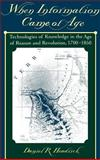When Information Came of Age : Technologies of Knowledge in the Age of Reason and Revolution, 1700-1850, Headrick, Daniel R., 0195135970