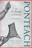 Ponteach, or the Savages of America : A Tragedy, Potter, Tiffany, 0802095976